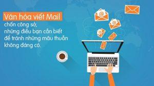 Văn hóa viết Mail chốn công sở, những điều bạn cần biết để tránh những mâu thuẫn không đáng có